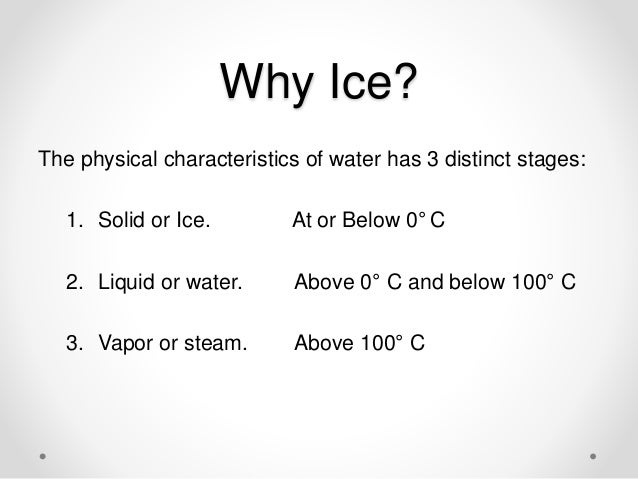 Why Ice? (cont.) Temperature remains constant during a phase change. Thanks to physics, we know that phase changes occur w...