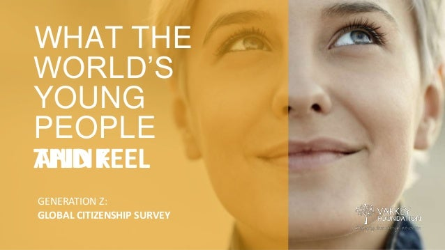 WHAT THE WORLD'S YOUNG PEOPLE THINKAND FEEL GENERATION Z: GLOBAL CITIZENSHIP SURVEY