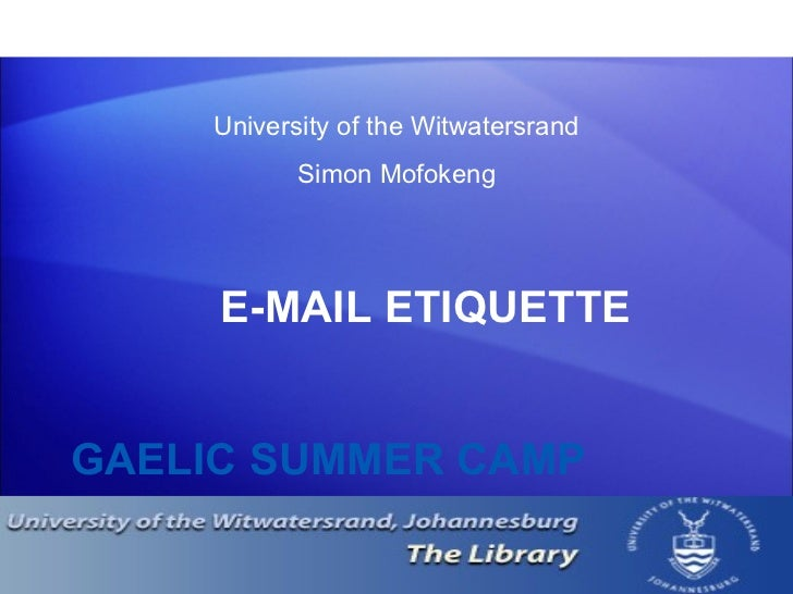 GAELIC SUMMER CAMP <ul><li>E-MAIL ETIQUETTE </li></ul>University of the Witwatersrand Simon Mofokeng
