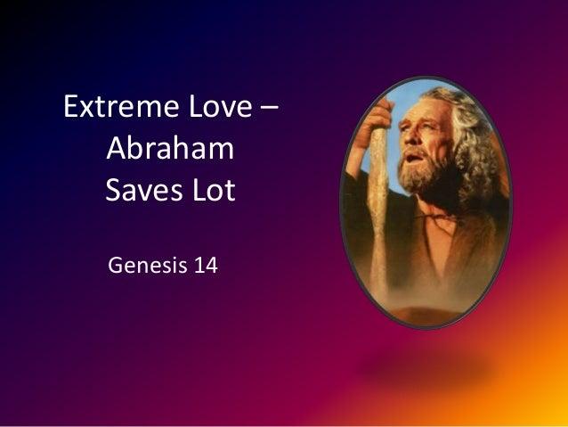 Extreme Love Abraham Saves Lot Genesis 14