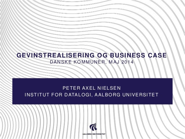 GEVINSTREALISERING OG BUSINESS CASE DANSKE KOMMUNER, MAJ 2014 PETER AXEL NIELSEN INSTITUT FOR DATALOGI, AALBORG UNIVERSITET
