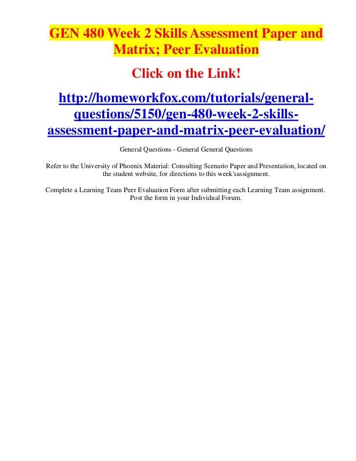 GEN 480 Week 2 Skills Assessment Paper and         Matrix; Peer Evaluation                              Click on the Link!...