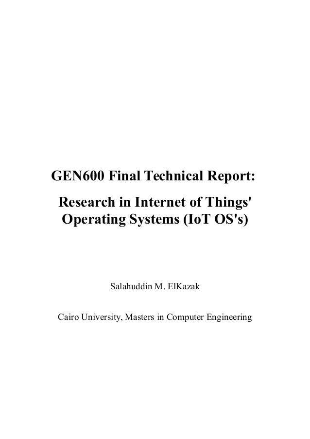 GEN600 Final Technical Report: Research in Internet of Things' Operating Systems (IoT OS's) Salahuddin M. ElKazak Cairo Un...