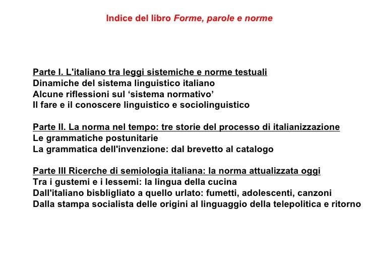 Parte I. L'italiano tra leggi sistemiche e norme testuali Dinamiche del sistema linguistico italiano  Alcune riflessioni s...