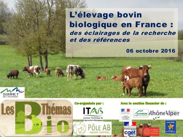 L'élevage bovin biologique en France : des éclairages de la recherche et des références Co-organisés par : Avec le soutien...