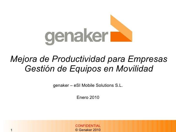 Mejora de Productividad para Empresas Gestión de Equipos en Movilidad genaker – eSI Mobile Solutions S.L. Enero 2010 CONFI...