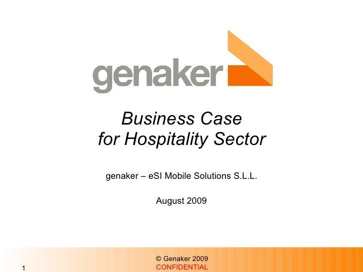 Business Case for Hospitality Sector genaker – eSI Mobile Solutions S.L.L. August 2009 © Genaker 2009 CONFIDENTIAL