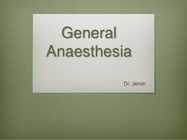 General Anaesthesia Dr. Jervin