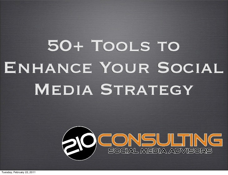 50+ Tools to Enhance Your Social   Media StrategyTuesday, February 22, 2011