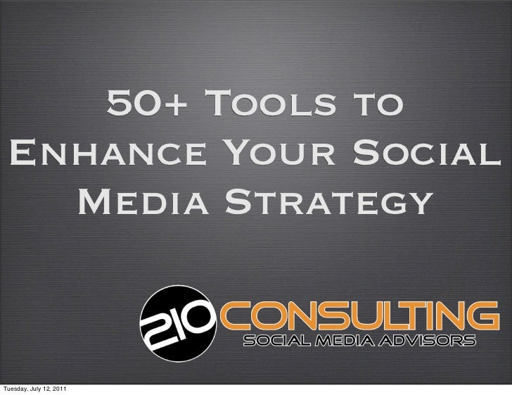 50+ Tools to Enhance Your Social   Media StrategyTuesday, July 12, 2011