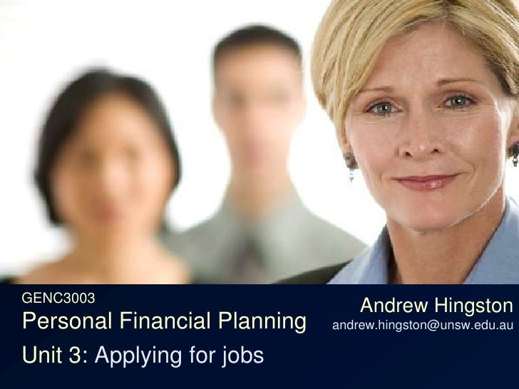 GENC3003Personal Financial Planning<br />Andrew Hingstonandrew.hingston@unsw.edu.au<br />Unit 3: Applying for jobs<br />