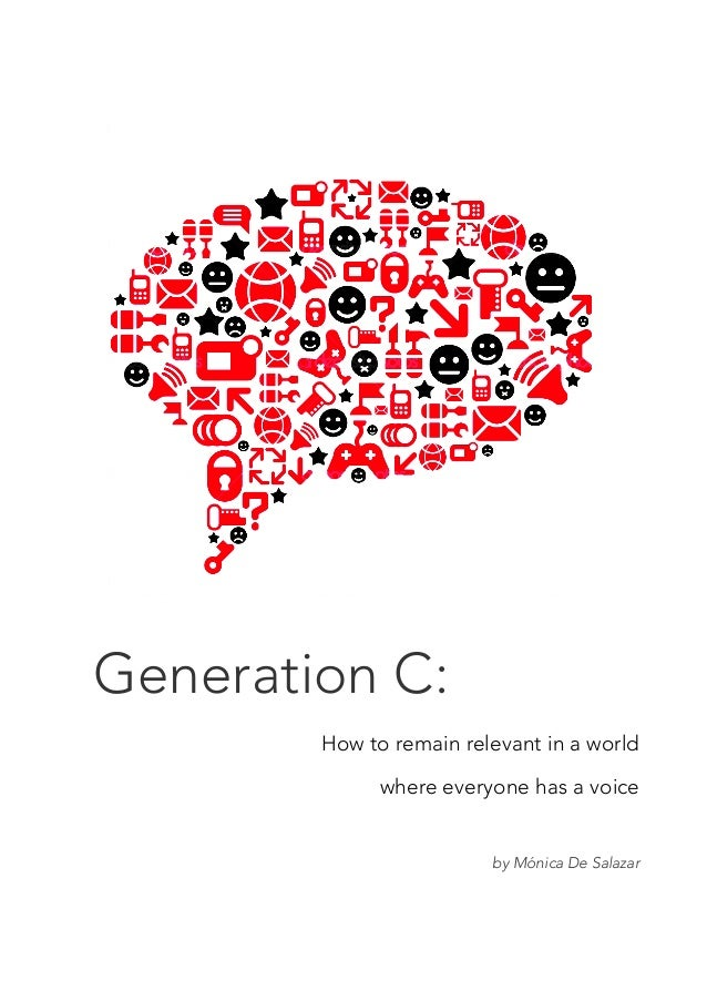 Generation C: How to remain relevant in a world where everyone has a voice by Mónica De Salazar
