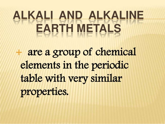 Alkaline and alkaline earth metals 2 alkali and alkaline earth metals are a group of chemical elements in the periodic table with very similar properties urtaz