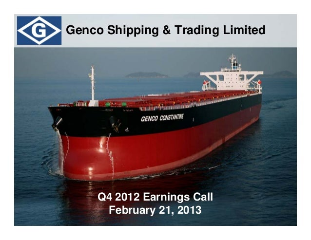 Genco Shipping & Trading Limited     Q4 2012 Earnings Call      February 21, 2013