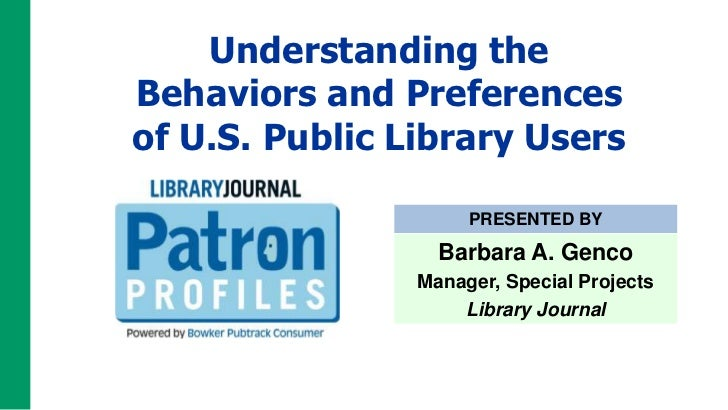 Understanding theBehaviors and Preferencesof U.S. Public Library Users                     PRESENTED BY                  B...