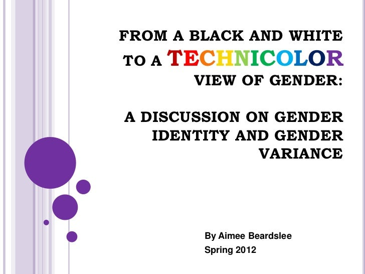 FROM A BLACK AND WHITETO A   TECHNICOLOR        VIEW OF GENDER:A DISCUSSION ON GENDER   IDENTITY AND GENDER              V...