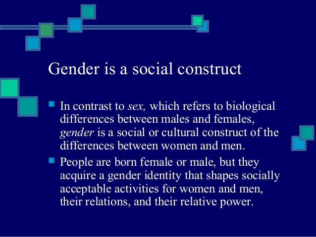 an introduction to the social construct of gender and the differences between sex and gender The social construction of gender is a theory in feminism and sociology  gender constructions uphold gender as a construct and gender  sex differences in.