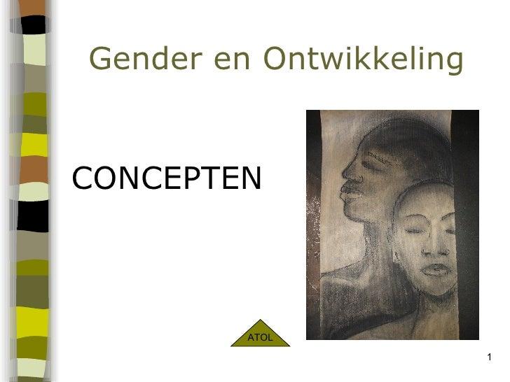 Gender en Ontwikkeling  <ul><li>CONCEPTEN   </li></ul>ATOL