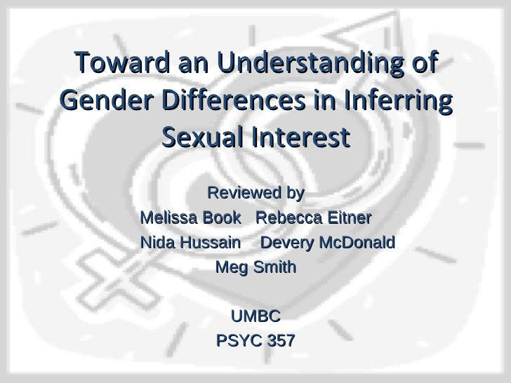 Toward an Understanding of Gender Differences in Inferring Sexual Interest Reviewed by Melissa Book  Rebecca Eitner Nida H...
