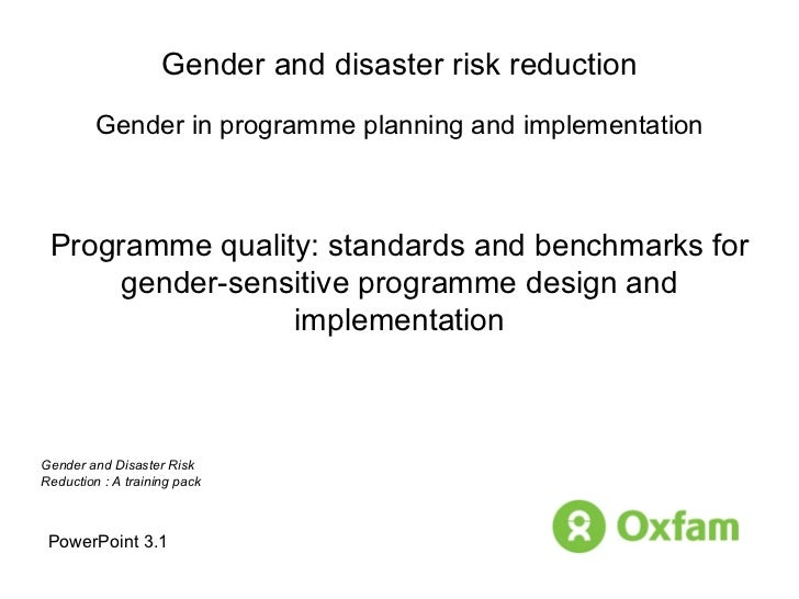 Gender and disaster risk reduction Gender in programme planning and implementation Programme quality: standards and benchm...