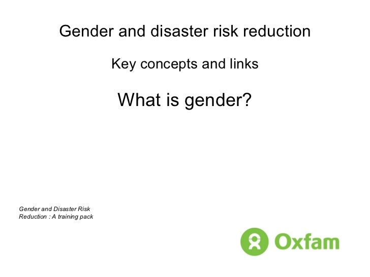 Gender and disaster risk reduction Key concepts and links What is gender? Gender and Disaster Risk Reduction : A training ...