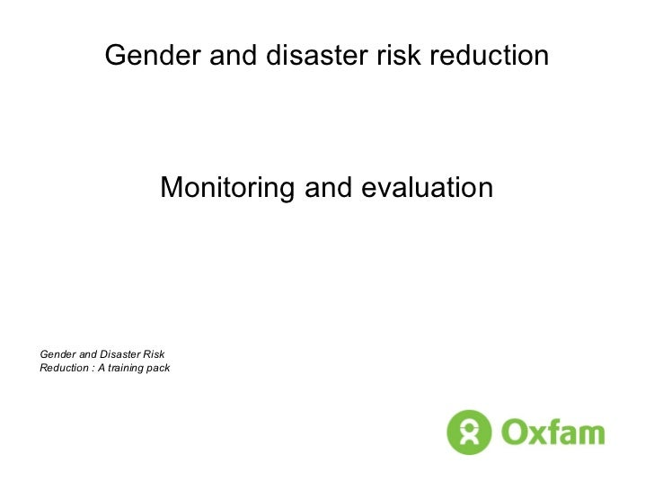 Gender and disaster risk reduction Monitoring and evaluation Gender and Disaster Risk Reduction : A training pack