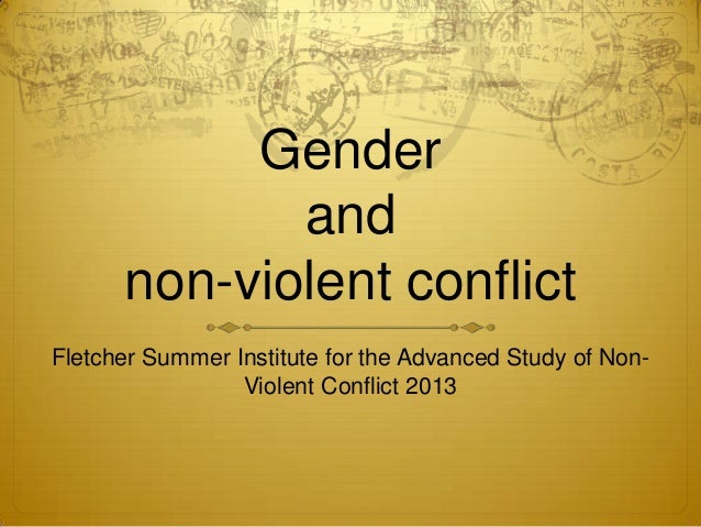Genderandnon-violent conflictFletcher Summer Institute for the Advanced Study of Non-Violent Conflict 2013