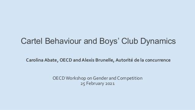 Cartel Behaviour and Boys' Club Dynamics Carolina Abate, OECD and Alexis Brunelle, Autorité de la concurrence OECDWorkshop...