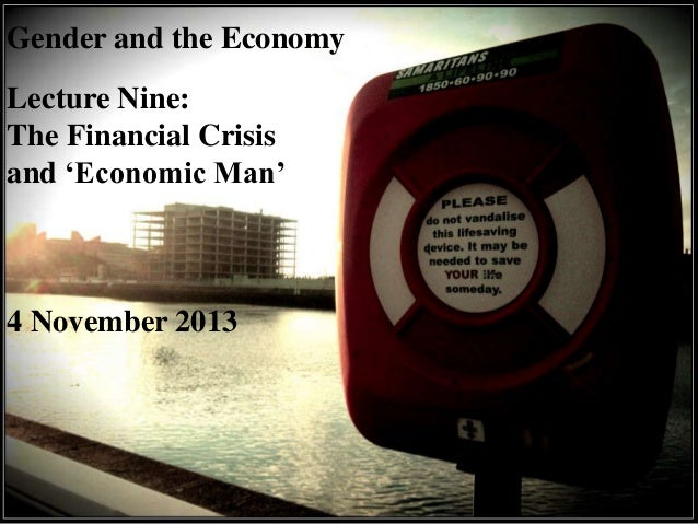 Gender and the Economy Lecture Nine: The Financial Crisis and 'Economic Man'  4 November 2013
