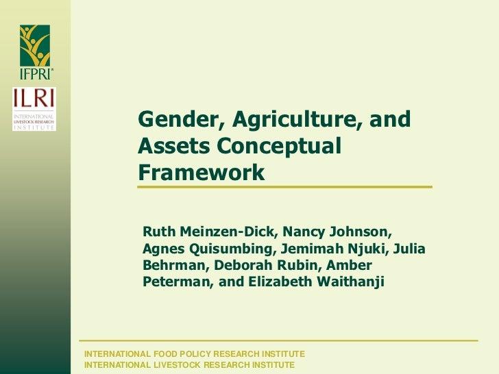 Gender, Agriculture, and          Assets Conceptual          Framework           Ruth Meinzen-Dick, Nancy Johnson,        ...