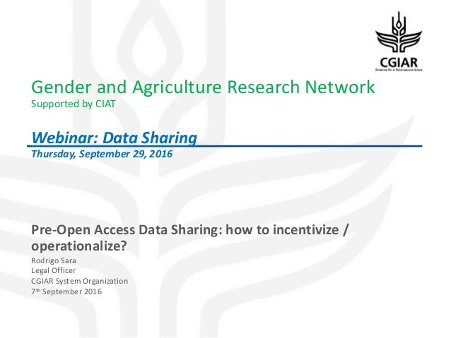 Gender and Agriculture Research Network Supported by CIAT Webinar: Data Sharing Thursday, September 29, 2016 Pre-Open Acce...