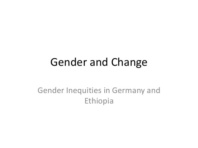 Gender and Change  Gender Inequities in Germany and  Ethiopia