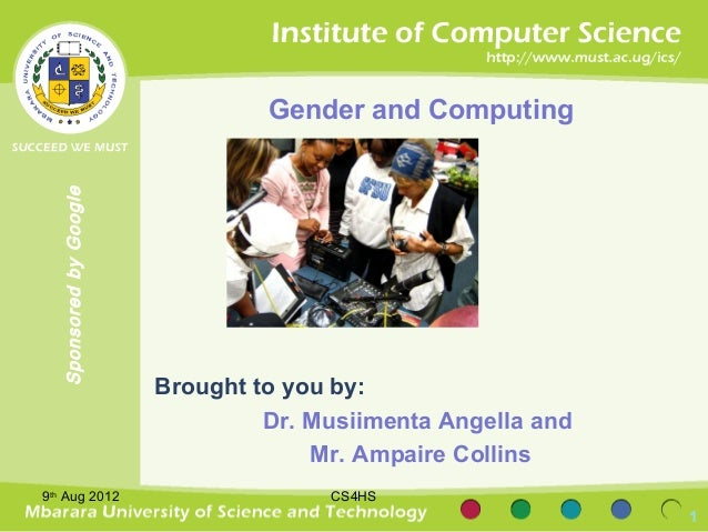 Gender and Computing  Sponsored by Google                        Brought to you by:                                 Dr. Mu...