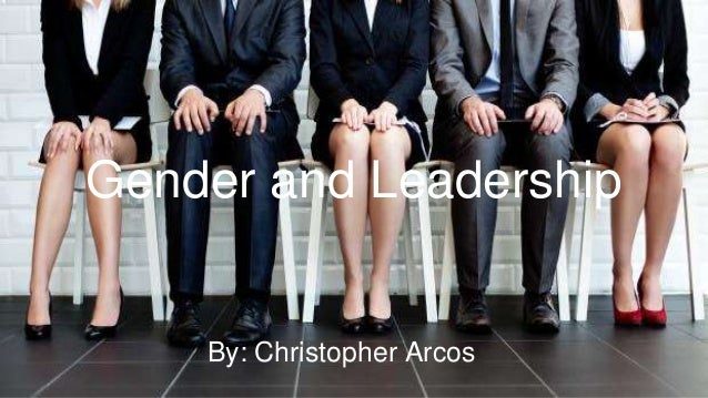 Gender and Leadership By: Christopher Arcos