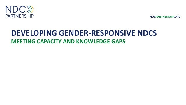 DEVELOPING GENDER-RESPONSIVE NDCS MEETING CAPACITY AND KNOWLEDGE GAPS October 2018