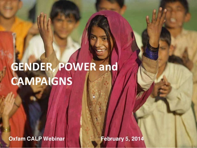 Gender, Power and Campaigns GENDER, POWER and CAMPAIGNS CALP Webinar February 5, 2014 Shawna Wakefield  Oxfam CALP Webinar...