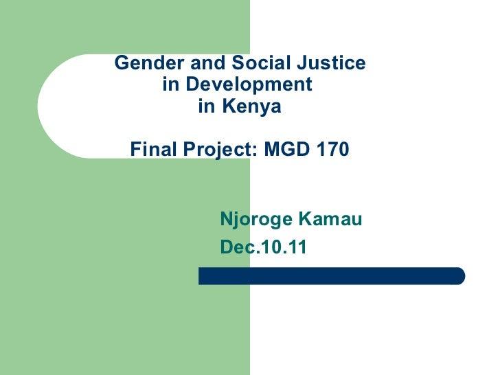 Gender and Social Justice in Development  in Kenya Final Project: MGD 170 Njoroge Kamau Dec.10.11