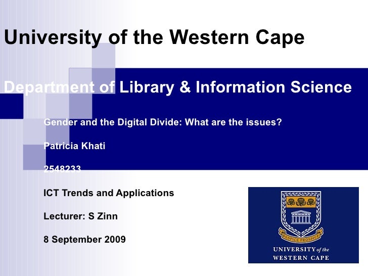 University of the Western Cape Department of Library & Information Science Gender and the Digital Divide: What are the iss...