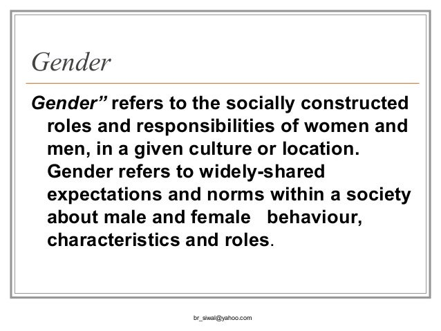 the construction of gender roles The social construction of gender the biological sexes are redefined, represented, valued, and channeled into different roles in various culturally dependent ways.