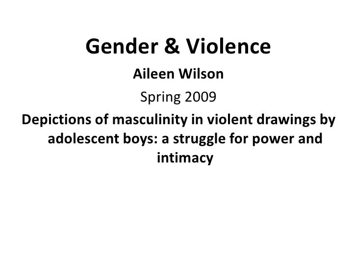 Gender & Violence                 Aileen Wilson                  Spring 2009 Depictions of masculinity in violent drawings...