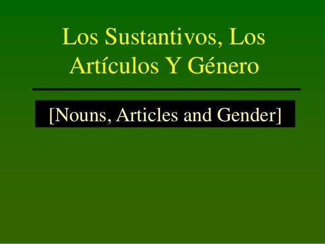 Los Sustantivos, Los Artículos Y Género [Nouns, Articles and Gender]