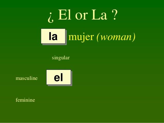 ¿ El or La ? la mujer (woman) singular  masculine  feminine  el