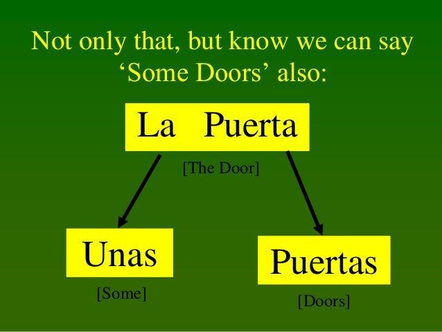 Not only that, but know we can say 'Some Doors' also:  La Puerta [The Door]  Unas  Puertas  [Some]  [Doors]
