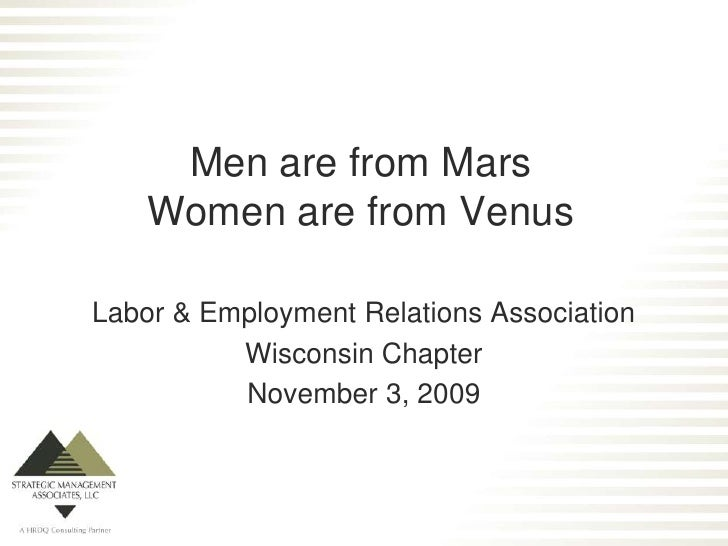 Men are from MarsWomen are from Venus<br />Labor & Employment Relations Association<br />Wisconsin Chapter<br />November 3...