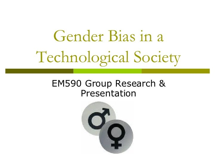 Gender Bias in a Technological Society EM590 Group Research & Presentation