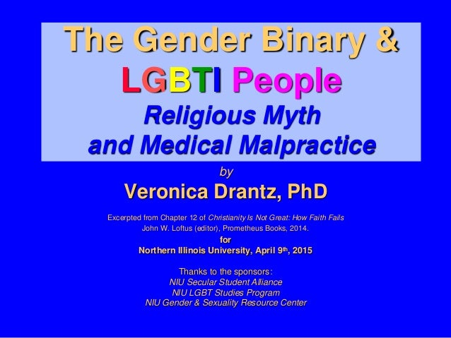 The Gender Binary & LGBTI People Religious Myth and Medical Malpractice by Veronica Drantz, PhD Excerpted from Chapter 12 ...