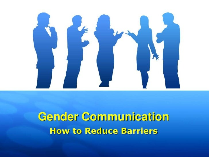 gender barriers in communication Although at times differences in women's and men's communication styles seem to be constant gender issues: communication differences in interpersonal relationships.