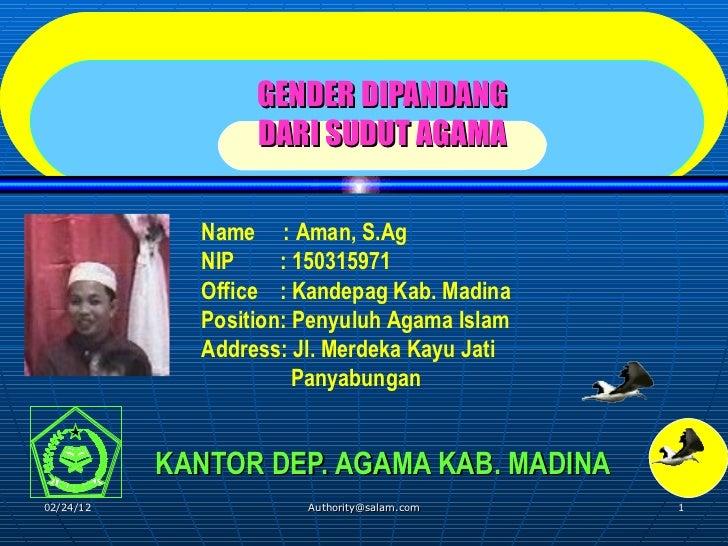 GENDER DIPANDANG  DARI SUDUT AGAMA KANTOR DEP. AGAMA KAB. MADINA Name  :  Aman, S.Ag NIP  : 150 315971 Office  : Kan depag...