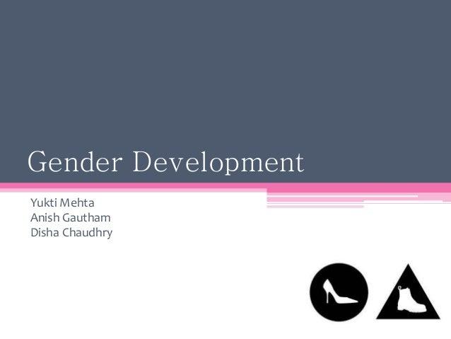 Gender Development Yukti Mehta Anish Gautham Disha Chaudhry