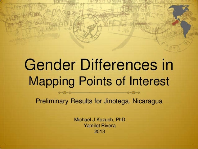 Gender Differences in Mapping Points of Interest Preliminary Results for Jinotega, Nicaragua Michael J Kozuch, PhD Yamilet...